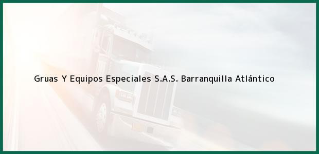 Teléfono, Dirección y otros datos de contacto para Gruas Y Equipos Especiales S.A.S., Barranquilla, Atlántico, Colombia