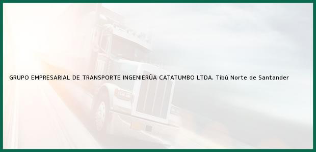 Teléfono, Dirección y otros datos de contacto para GRUPO EMPRESARIAL DE TRANSPORTE INGENIERÚA CATATUMBO LTDA., Tibú, Norte de Santander, Colombia