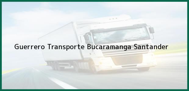 Teléfono, Dirección y otros datos de contacto para Guerrero Transporte, Bucaramanga, Santander, Colombia