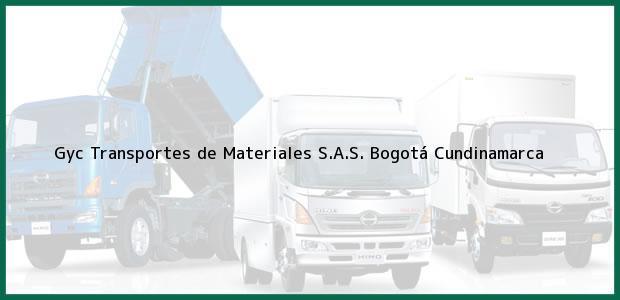 Teléfono, Dirección y otros datos de contacto para Gyc Transportes de Materiales S.A.S., Bogotá, Cundinamarca, Colombia