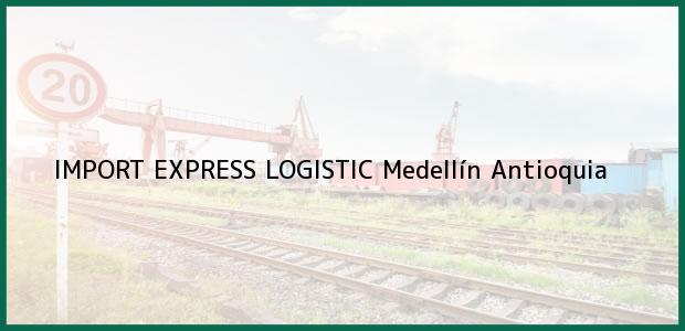 Teléfono, Dirección y otros datos de contacto para IMPORT EXPRESS LOGISTIC, Medellín, Antioquia, Colombia