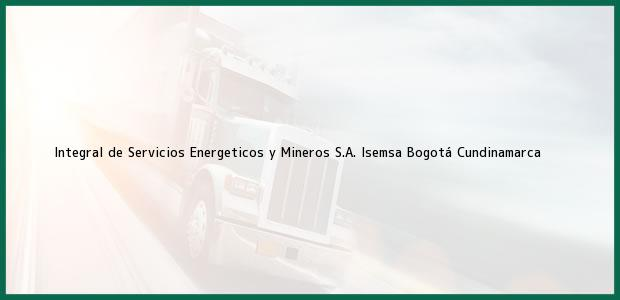 Teléfono, Dirección y otros datos de contacto para Integral de Servicios Energeticos y Mineros S.A. Isemsa, Bogotá, Cundinamarca, Colombia