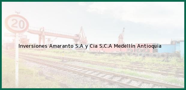 Teléfono, Dirección y otros datos de contacto para Inversiones Amaranto S.A y Cia S.C.A, Medellín, Antioquia, Colombia