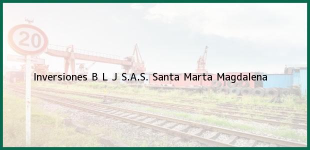 Teléfono, Dirección y otros datos de contacto para Inversiones B L J S.A.S., Santa Marta, Magdalena, Colombia