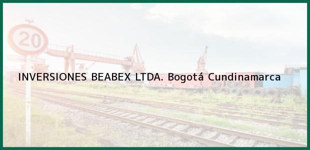 Teléfono, Dirección y otros datos de contacto para INVERSIONES BEABEX LTDA., Bogotá, Cundinamarca, Colombia