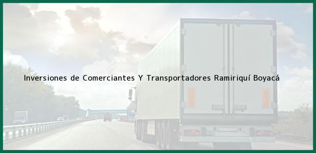 Teléfono, Dirección y otros datos de contacto para Inversiones de Comerciantes Y Transportadores, Ramiriquí, Boyacá, Colombia