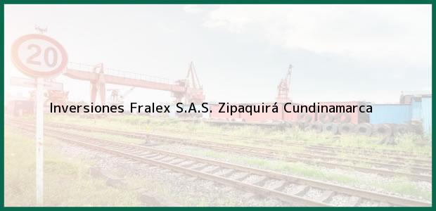 Teléfono, Dirección y otros datos de contacto para Inversiones Fralex S.A.S., Zipaquirá, Cundinamarca, Colombia