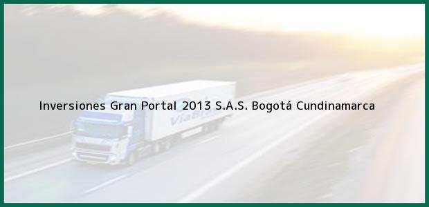 Teléfono, Dirección y otros datos de contacto para Inversiones Gran Portal 2013 S.A.S., Bogotá, Cundinamarca, Colombia