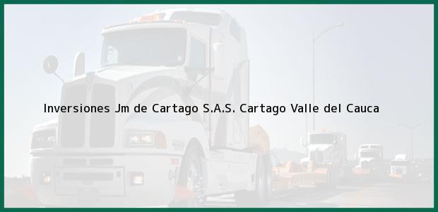 Teléfono, Dirección y otros datos de contacto para Inversiones Jm de Cartago S.A.S., Cartago, Valle del Cauca, Colombia