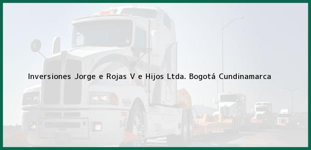 Teléfono, Dirección y otros datos de contacto para Inversiones Jorge e Rojas V e Hijos Ltda., Bogotá, Cundinamarca, Colombia