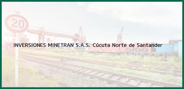 Teléfono, Dirección y otros datos de contacto para INVERSIONES MINETRAN S.A.S., Cúcuta, Norte de Santander, Colombia