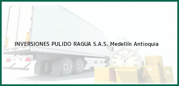 Teléfono, Dirección y otros datos de contacto para INVERSIONES PULIDO RAGUA S.A.S., Medellín, Antioquia, Colombia