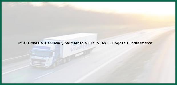 Teléfono, Dirección y otros datos de contacto para Inversiones Villanueva y Sarmiento y Cía. S. en C., Bogotá, Cundinamarca, Colombia