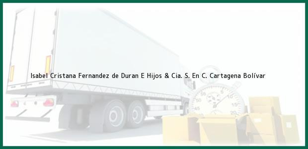 Teléfono, Dirección y otros datos de contacto para Isabel Cristana Fernandez de Duran E Hijos & Cia. S. En C., Cartagena, Bolívar, Colombia