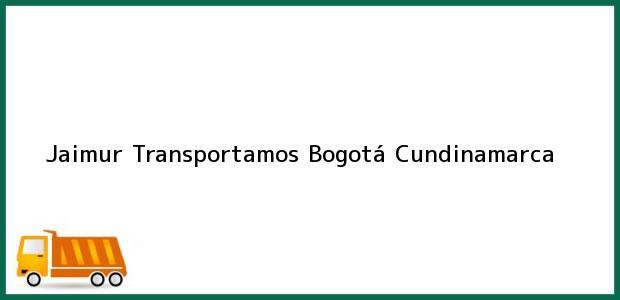 Teléfono, Dirección y otros datos de contacto para Jaimur Transportamos, Bogotá, Cundinamarca, Colombia