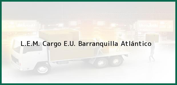 Teléfono, Dirección y otros datos de contacto para L.E.M. Cargo E.U., Barranquilla, Atlántico, Colombia