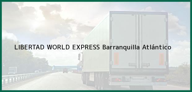 Teléfono, Dirección y otros datos de contacto para LIBERTAD WORLD EXPRESS, Barranquilla, Atlántico, Colombia