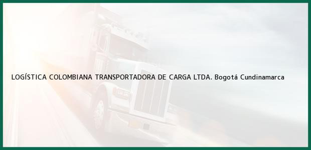 Teléfono, Dirección y otros datos de contacto para LOGÍSTICA COLOMBIANA TRANSPORTADORA DE CARGA LTDA., Bogotá, Cundinamarca, Colombia