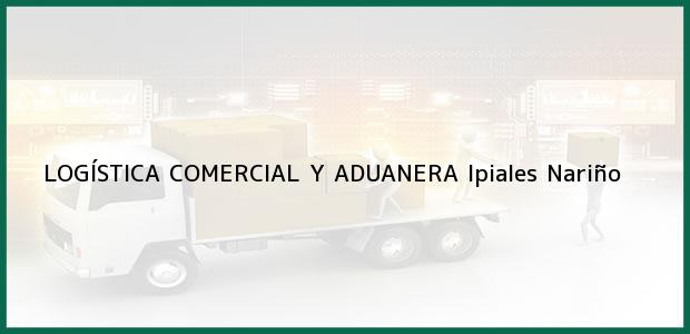 Teléfono, Dirección y otros datos de contacto para LOGÍSTICA COMERCIAL Y ADUANERA, Ipiales, Nariño, Colombia