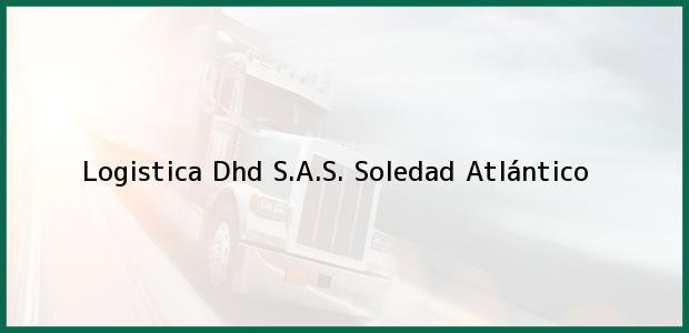 Teléfono, Dirección y otros datos de contacto para Logistica Dhd S.A.S., Soledad, Atlántico, Colombia
