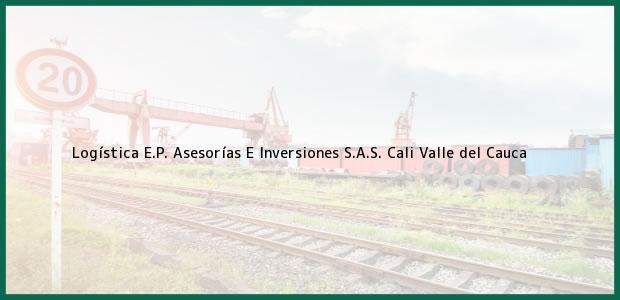 Teléfono, Dirección y otros datos de contacto para Logística E.P. Asesorías E Inversiones S.A.S., Cali, Valle del Cauca, Colombia