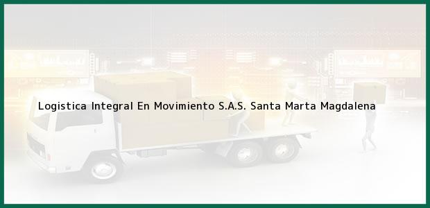 Teléfono, Dirección y otros datos de contacto para Logistica Integral En Movimiento S.A.S., Santa Marta, Magdalena, Colombia