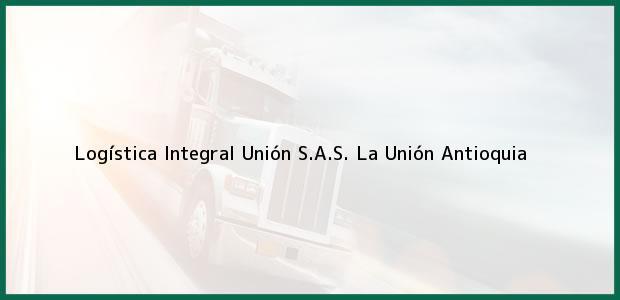 Teléfono, Dirección y otros datos de contacto para Logística Integral Unión S.A.S., La Unión, Antioquia, Colombia