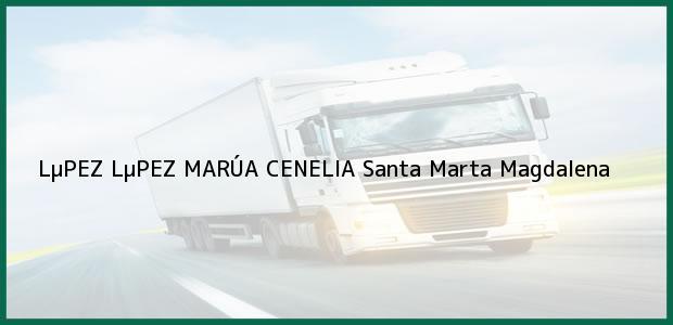 Teléfono, Dirección y otros datos de contacto para LµPEZ LµPEZ MARÚA CENELIA, Santa Marta, Magdalena, Colombia