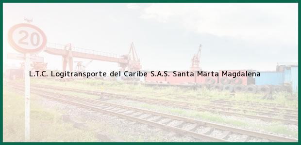Teléfono, Dirección y otros datos de contacto para L.T.C. Logitransporte del Caribe S.A.S., Santa Marta, Magdalena, Colombia