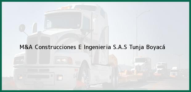Teléfono, Dirección y otros datos de contacto para M&A Construcciones E Ingenieria S.A.S, Tunja, Boyacá, Colombia