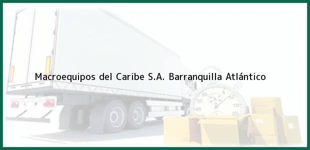 Teléfono, Dirección y otros datos de contacto para Macroequipos del Caribe S.A., Barranquilla, Atlántico, Colombia