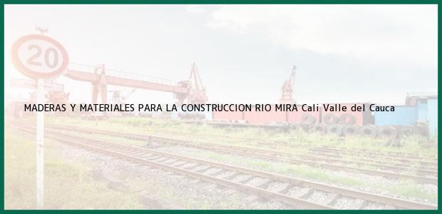 Teléfono, Dirección y otros datos de contacto para MADERAS Y MATERIALES PARA LA CONSTRUCCION RIO MIRA, Cali, Valle del Cauca, Colombia