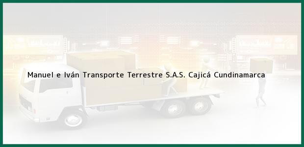 Teléfono, Dirección y otros datos de contacto para Manuel e Iván Transporte Terrestre S.A.S., Cajicá, Cundinamarca, Colombia