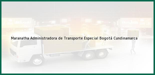 Teléfono, Dirección y otros datos de contacto para Maranatha Administradora de Transporte Especial, Bogotá, Cundinamarca, Colombia