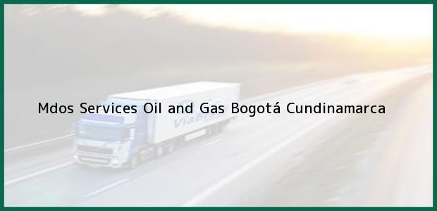 Teléfono, Dirección y otros datos de contacto para Mdos Services Oil and Gas, Bogotá, Cundinamarca, Colombia