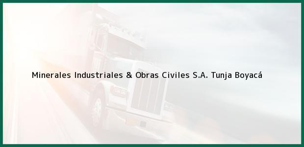 Teléfono, Dirección y otros datos de contacto para Minerales Industriales & Obras Civiles S.A., Tunja, Boyacá, Colombia