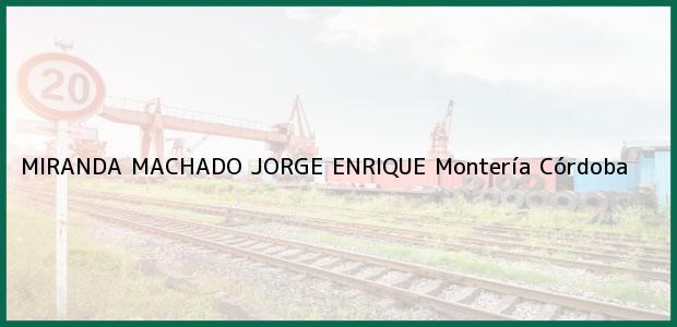 Teléfono, Dirección y otros datos de contacto para MIRANDA MACHADO JORGE ENRIQUE, Montería, Córdoba, Colombia
