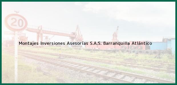 Teléfono, Dirección y otros datos de contacto para Montajes Inversiones Asesorías S.A.S., Barranquilla, Atlántico, Colombia