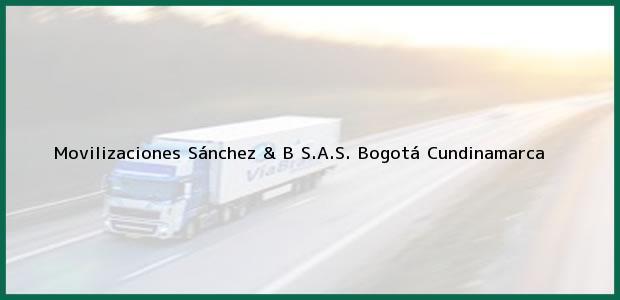 Teléfono, Dirección y otros datos de contacto para Movilizaciones Sánchez & B S.A.S., Bogotá, Cundinamarca, Colombia