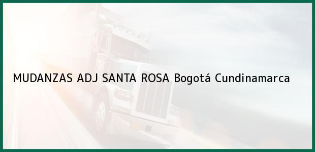 Teléfono, Dirección y otros datos de contacto para MUDANZAS ADJ SANTA ROSA, Bogotá, Cundinamarca, Colombia