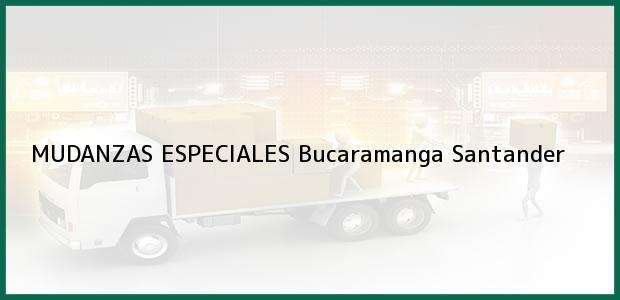Teléfono, Dirección y otros datos de contacto para MUDANZAS ESPECIALES, Bucaramanga, Santander, Colombia