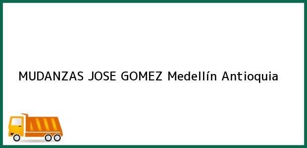 Teléfono, Dirección y otros datos de contacto para MUDANZAS JOSE GOMEZ, Medellín, Antioquia, Colombia