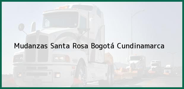 Teléfono, Dirección y otros datos de contacto para Mudanzas Santa Rosa, Bogotá, Cundinamarca, Colombia