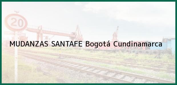 Teléfono, Dirección y otros datos de contacto para MUDANZAS SANTAFE, Bogotá, Cundinamarca, Colombia