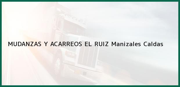 Teléfono, Dirección y otros datos de contacto para MUDANZAS Y ACARREOS EL RUIZ, Manizales, Caldas, Colombia