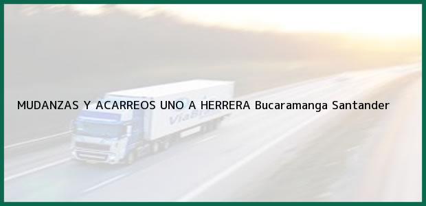 Teléfono, Dirección y otros datos de contacto para MUDANZAS Y ACARREOS UNO A HERRERA, Bucaramanga, Santander, Colombia