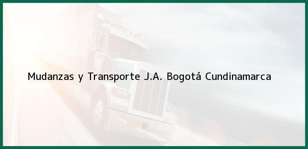 Teléfono, Dirección y otros datos de contacto para Mudanzas y Transporte J.A., Bogotá, Cundinamarca, Colombia