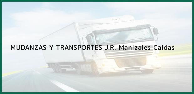 Teléfono, Dirección y otros datos de contacto para MUDANZAS Y TRANSPORTES J.R., Manizales, Caldas, Colombia