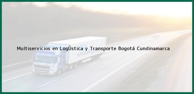 Teléfono, Dirección y otros datos de contacto para Multiservicios en LogÚstica y Transporte, Bogotá, Cundinamarca, Colombia