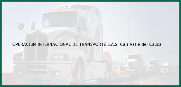 Teléfono, Dirección y otros datos de contacto para OPERACIµN INTERNACIONAL DE TRANSPORTE S.A.S., Cali, Valle del Cauca, Colombia